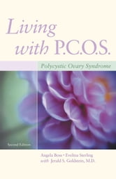 Living with PCOS: Polycystic Ovary Syndrome - Polycystic Ovary Syndrome ebook by Angela Boss,Evelina Weidman Sterling