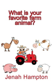 What Is Your Favorite Farm Animal? (Illustrated Children's Book Ages 2-5) ebook by Jennifer Hampton