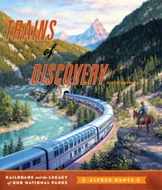 Trains of Discovery - Railroads and the Legacy of Our National Parks ebook by Alfred Runte
