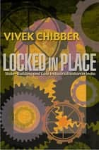 Locked in Place - State-Building and Late Industrialization in India ebook by Vivek Chibber