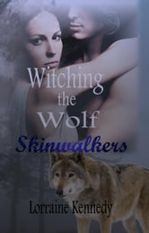 Witching the Wolf a Werewolf Romance - Skinwalkers, #2 ebook by Lorraine Kennedy