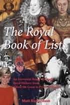 The Royal Book of Lists - An Irreverent Romp through British Royal History ebook by Matt Richardson