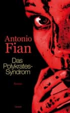 Das Polykrates-Syndrom - Roman ebook by Antonio Fian