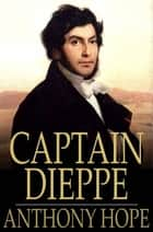 Captain Dieppe ebook by Anthony Hope