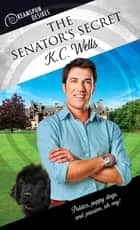 The Senator's Secret ebook by K.C. Wells