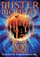 Mister Monday (The Keys to the Kingdom, Book 1) ebook by Garth Nix
