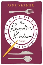 The Reporter's Kitchen ebook by Jane Kramer