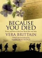 Because You Died ebook by Vera Brittain,Mark Bostridge