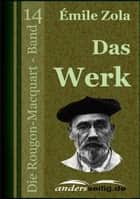 Das Werk - Die Rougon-Macquart - Band 14 ebook by Émile Zola
