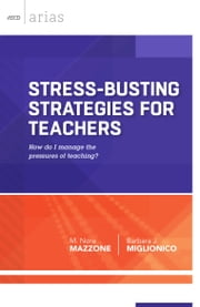 Stress-Busting Strategies for Teachers - How do I manage the pressures of teaching? (ASCD Arias) ebook by M. Nora Mazzone, Barbara J. Miglionico