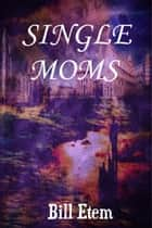 Single Moms ebook by Bill Etem