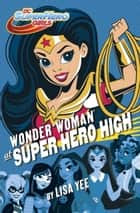 Wonder Woman at Super Hero High (DC Super Hero Girls) ebook by Random House, Lisa Yee