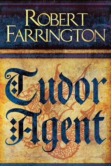 Tudor Agent - Wars of the Roses II eBook by Robert Farrington