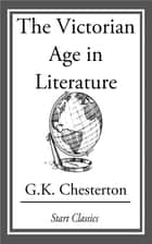 The Victorian Age in Literature ebook by G. K. Chesterton