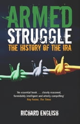 Armed Struggle - The History of the IRA ebook by Richard English