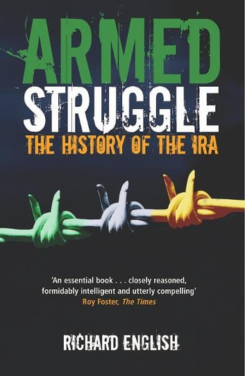 Armed struggle ebook by richard english 9780330475785 rakuten kobo armed struggle the history of the ira ebook by richard english fandeluxe Gallery