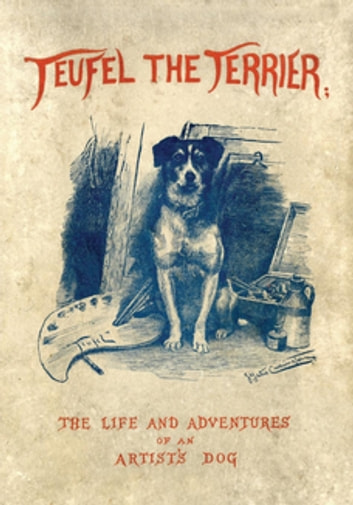 Teufel the Terrier; Or the Life and Adventures of an Artist's Dog ebook by Charles Morley,J. Yates Carrington