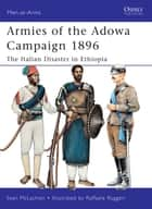 Armies of the Adowa Campaign 1896 - The Italian Disaster in Ethiopia ebook by Sean McLachlan, Mr Raffaele Ruggeri