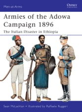 Armies of the Adowa Campaign 1896 - The Italian Disaster in Ethiopia ebook by Sean McLachlan