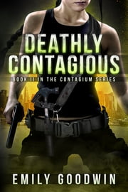 Deathly Contagious ebook by Emily Goodwin