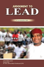 JUDGMENT TO LEAD - A Conversation with Sam Nda-Isaiah (Kakaki Nupe) ebook by Uche Odika Junior