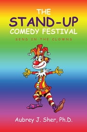 THE STAND-UP COMEDY FESTIVAL - SEND IN THE CLOWNS ebook by Aubrey J. Sher, Ph.D.