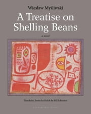 A Treatise on Shelling Beans ebook by Wieslaw Mysliwski,Bill Johnston