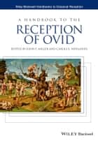 A Handbook to the Reception of Ovid ebook by John F. Miller, Carole E. Newlands