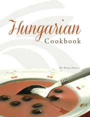 Hungarian Cookbook ebook by Beata Dancs