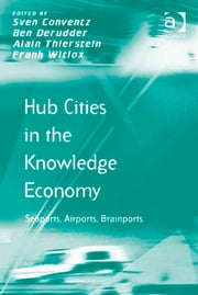 Hub Cities in the Knowledge Economy - Seaports, Airports, Brainports ebook by Dr Ben Derudder,Mr Alain Thierstein,Mr Frank Witlox,Mr Sven Conventz,Prof Dr Markus Hesse,Professor Richard Knowles