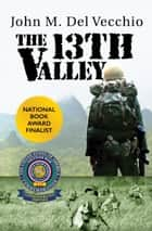 The 13th Valley ebook by John M. Del Vecchio