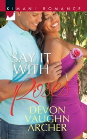 Say It with Roses ebook by Devon Vaughn Archer