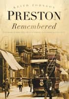 Preston Remembered ebook by Keith Johnson, Mike Hill