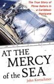 At the Mercy of the Sea : The True Story of Three Sailors in a Caribbean Hurricane: The True Story of Three Sailors in a Caribbean Hurricane