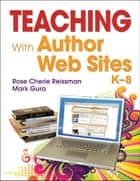 Teaching With Author Web Sites, K–8 ebook by Dr. Rose C. (Cherie) Reissman,Mark L. Gura