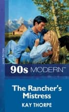 The Rancher's Mistress (Mills & Boon Vintage 90s Modern) ebook by Kay Thorpe