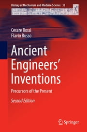 Ancient Engineers' Inventions - Precursors of the Present ebook by Cesare Rossi,Flavio Russo