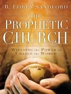 The Prophetic Church ebook by R. Loren Sandford