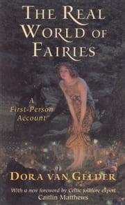The Real World of Fairies - A First-Person Account ebook by Dora van Gelder Kunz,Caitlin Matthews