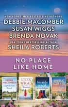 No Place Like Home - A Small Town Romance Collection ebook by Debbie Macomber, Sheila Roberts, Brenda Novak,...