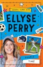 Ellyse Perry 4: Double Time ebook by Ellyse Perry, Sherryl Clark