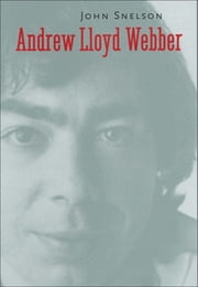 Andrew Lloyd Webber ebook by John Snelson