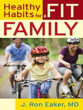 Healthy Habits for a Fit Family ebook by J. Ron Eaker