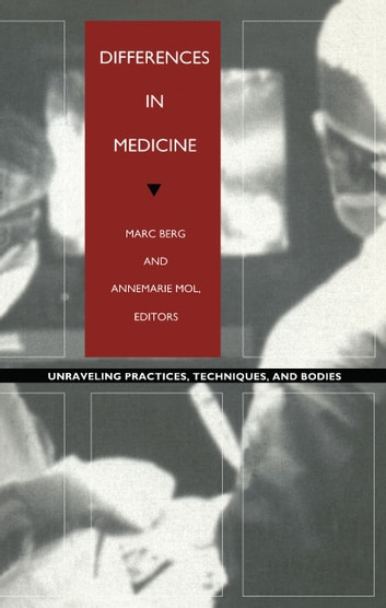 Differences in Medicine - Unraveling Practices, Techniques, and Bodies ebook by