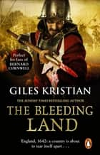The Bleeding Land - (Civil War: 1): a powerful, engaging and tumultuous novel confronting one of England's bloodiest periods of history ebook by Giles Kristian