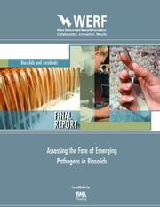 Assessing the Fate of Emerging Pathogens in Biosolids: Werf Report 01-Hhe-3 ebook by Yates, Marylynn V.