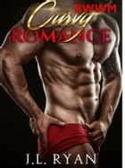 BWWM Curvy Romance - A Plus Size Curvy Girl Billionaire Romance ebook by J.L. Ryan