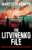 The Litvinenko File ebook by Martin Sixsmith