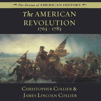 The American Revolution - 1763-1783 audiobook by Christopher Collier,James Lincoln Collier