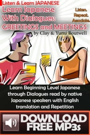 Learn Japanese with Dialogues: Greetings and Meetings ebook by Clay Boutwell,Yumi Boutwell